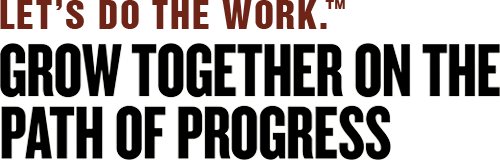 Let's do the work, Grow together on the path of progress